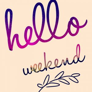 hello weekend sign